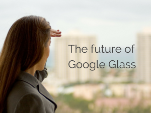 The future ofGoogle Glass